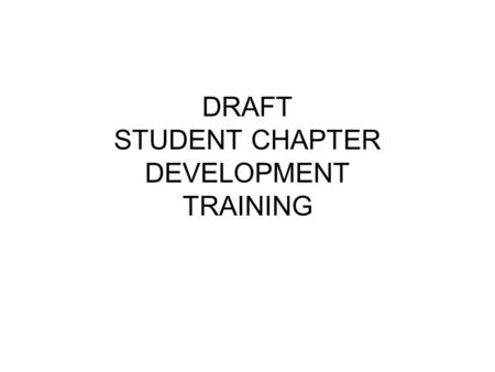 DRAFT STUDENT CHAPTER DEVELOPMENT TRAINING. GOALS Charter at least 1 AWMA student chapter by end of the fall semester 2010. Participate with student chapter.