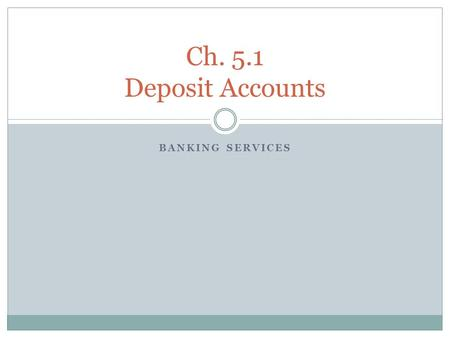 BANKING SERVICES Ch. 5.1 Deposit Accounts. 2 Categories of Deposit Accounts Transaction Account An account that allows transactions to occur without restrictions.