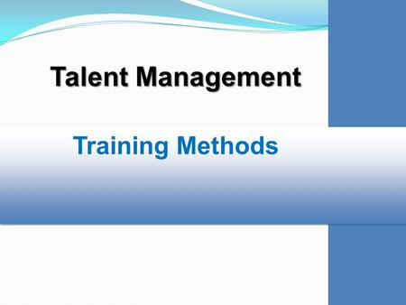 Training Methods Talent Management. Matching Methods with Outcomes Talent Management.