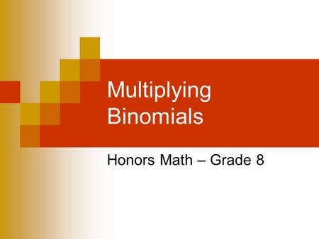Multiplying Binomials Honors Math – Grade 8. Multiply a Polynomial by a Monomial Find Use the Distributive Property. Be sure to distribute to all terms.