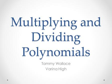 Multiplying and Dividing Polynomials Tammy Wallace Varina High.