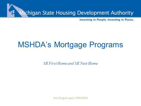 MSHDA's Mortgage Programs MI First Home and MI Next Home.