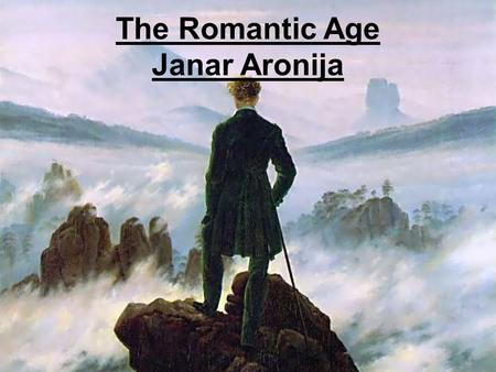 The Romantic Age Janar Aronija. Introduction Romanticism is a artistic and philosophical movement Sweeping revolt against reasons, science, authority,