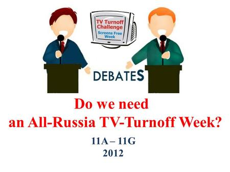 Do we need an All-Russia TV-Turnoff Week? 11A – 11G 2012.