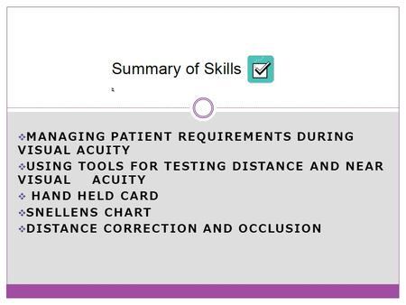  MANAGING PATIENT REQUIREMENTS DURING VISUAL ACUITY  USING TOOLS FOR TESTING DISTANCE AND NEAR VISUAL ACUITY  HAND HELD CARD  SNELLENS CHART  DISTANCE.