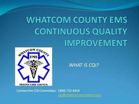 WHAT IS CQI? Contact the CQI Committee: (360) 715-6418