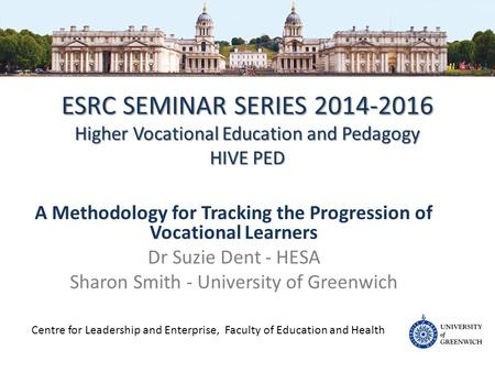ESRC SEMINAR SERIES 2014-2016 Higher Vocational Education and Pedagogy HIVE PED A Methodology for Tracking the Progression of Vocational Learners Dr Suzie.