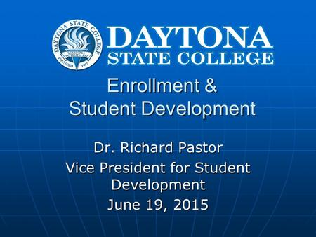 Enrollment & Student Development Dr. Richard Pastor Vice President for Student Development June 19, 2015.