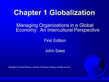 Chapter 1 Globalization Managing Organizations in a Global Economy: An Intercultural Perspective First Edition John Saee Copyright  by South-Western,