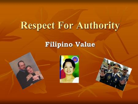 Respect For Authority Filipino Value AUTHORITY - the power to command, enforce laws, exact obedience, determine or judge, lawful right to enforce obedience.