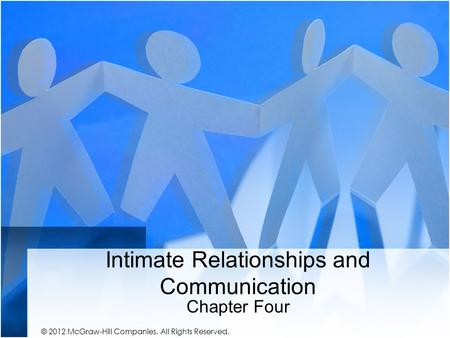 Intimate Relationships and Communication Chapter Four © 2012 McGraw-Hill Companies. All Rights Reserved.
