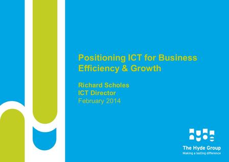 Positioning ICT for Business Efficiency & Growth Richard Scholes ICT Director February 2014.