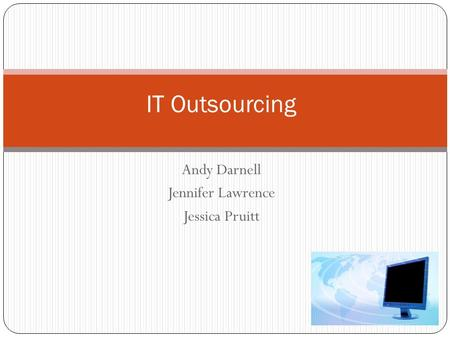 IT Outsourcing Andy Darnell Jennifer Lawrence Jessica Pruitt.