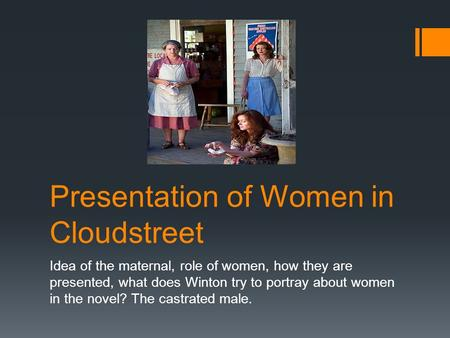 Presentation of Women in Cloudstreet Idea of the maternal, role of women, how they are presented, what does Winton try to portray about women in the novel?