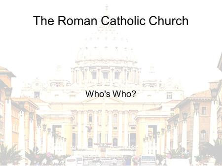 The Roman Catholic Church Who's Who?. The Pope Speaks on behalf of God. Believed to be a direct descendent of the apostle Peter. Dictates Church policy.