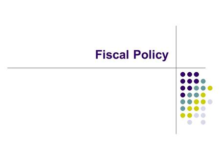 "Fiscal Policy. Meaning Of Fiscal Policy ""It refers to a policy concerning the use of state treasury or the government finances to achieve the macro-economic."