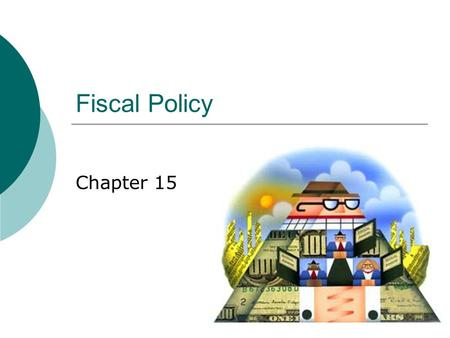 Fiscal Policy Chapter 15. Setting Fiscal Policy: The Federal Budget  $7.7 Billion a day spent by government  Fiscal Policy is the use of government.