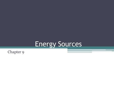Energy Sources Chapter 9. Using Energy Where does our energy come from? How do we obtain our energy? What types of energy are available?