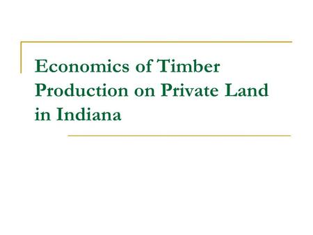 Economics of Timber Production on Private Land in Indiana.