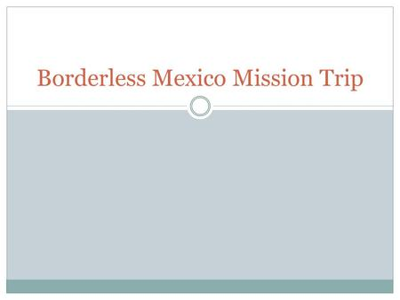 Borderless Mexico Mission Trip. Who is Borderless Midwest? In 2012 four Lutheran Brethren churches from the Midwest and in 2013 5 churches partnered for.