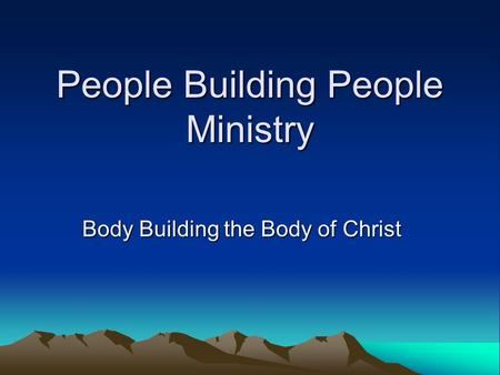 People Building People Ministry Body Building the Body of Christ.