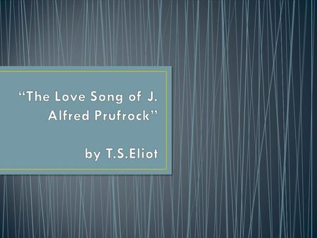 """The Love Song of J. Alfred Prufrock"" by T.S.Eliot"