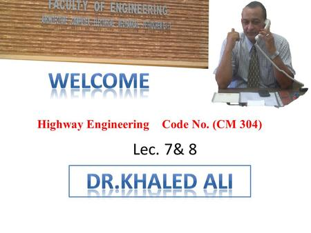 Highway Engineering Code No. (CM 304) Lec. 7& 8. Horizontal Alignment.