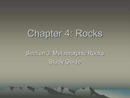 Chapter 4: Rocks Section 3: Metamorphic Rocks Study Guide.