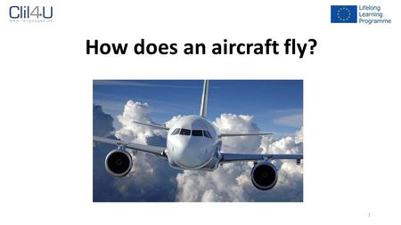 1 How does an aircraft fly?. 2 First of all – An aircraft needs one or more engines to move forward.