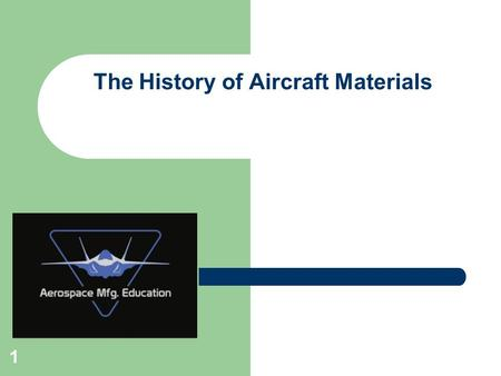 1 The History of Aircraft Materials. 2 Questions to answer in this module… – What is the brief history of the materials used to construct aircraft? –