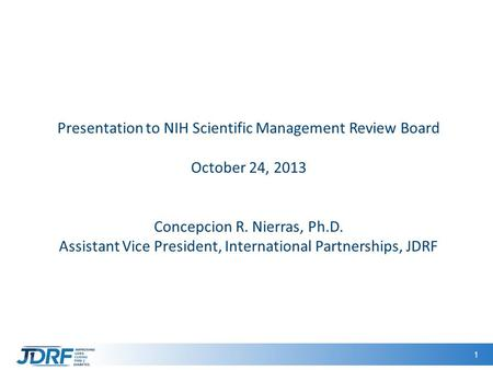 1 Presentation to NIH Scientific Management Review Board October 24, 2013 Concepcion R. Nierras, Ph.D. Assistant Vice President, International Partnerships,