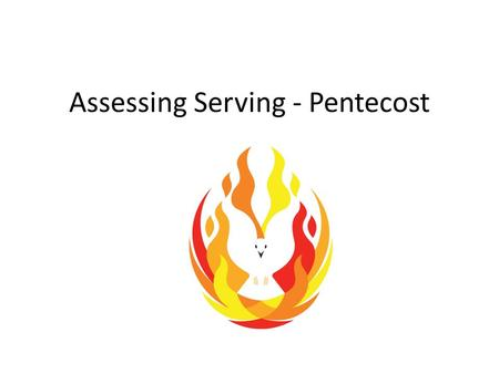 Assessing Serving - Pentecost. This term, the formally assessed theme is the CHRISTIAN LIVING THEME Serving - Pentecost We will be formally assessing.