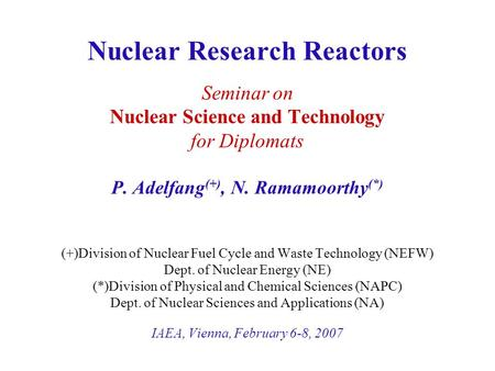 Nuclear Research Reactors Seminar on Nuclear Science and Technology for Diplomats P. Adelfang (+), N. Ramamoorthy (*) (+)Division of Nuclear Fuel Cycle.