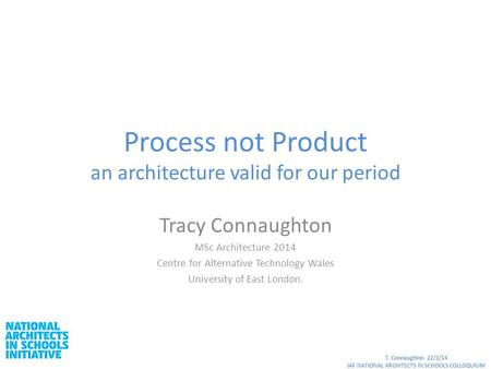 Process not Product an architecture valid for our period Tracy Connaughton MSc Architecture 2014 Centre for Alternative Technology Wales University of.