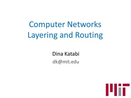 Computer Networks Layering and Routing Dina Katabi