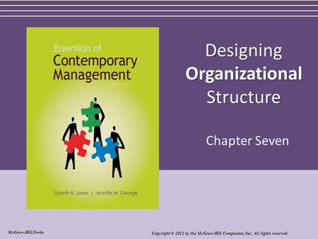 Designing Organizational Structure Chapter Seven Copyright © 2011 by the McGraw-Hill Companies, Inc. All rights reserved. McGraw-Hill/Irwin.