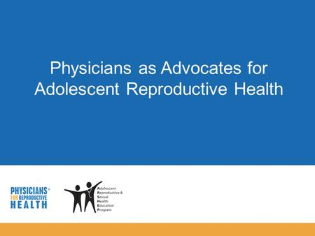  Physicians as Advocates for Adolescent Reproductive Health.