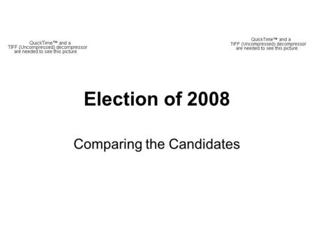 Election of 2008 Comparing the Candidates. Candidates biographies.