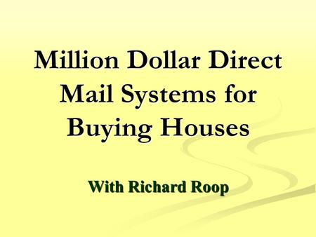 Million Dollar Direct Mail Systems for Buying Houses With Richard Roop.