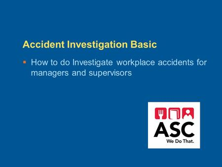 Accident Investigation Basic  How to do Investigate workplace accidents for managers and supervisors.