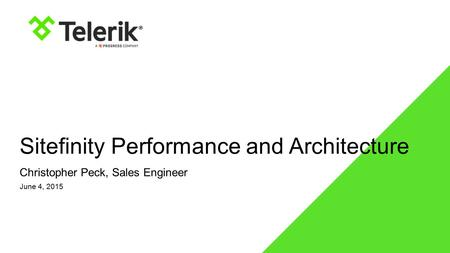 Sitefinity Performance and Architecture June 4, 2015 Christopher Peck, Sales Engineer.