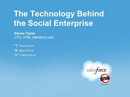 Sfdc_ppt_corp_template_01_01_2012.ppt The Technology Behind the Social Enterprise Steven Tamm CTO, CRM, salesforce.com in/steventamm.