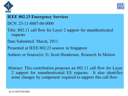 23-11-0007-00-0000 IEEE 802.23 Emergency Services DCN: 23-11-0007-00-0000 Title: 802.11 call flow for Layer 2 support for unauthenticated requests Date.