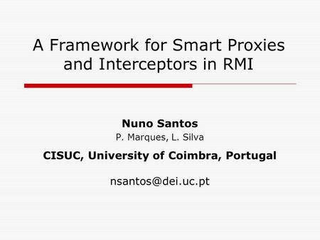 A Framework for Smart Proxies and Interceptors in RMI Nuno Santos P. Marques, L. Silva CISUC, University of Coimbra, Portugal