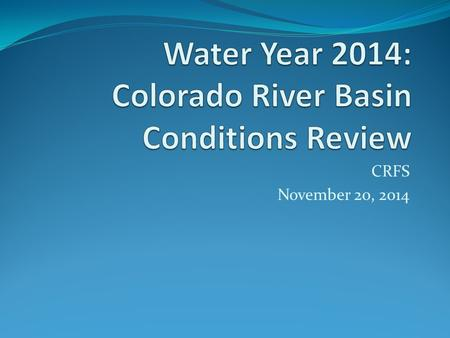 CRFS November 20, 2014. CBRFC Model Soil Moisture November 1, 2013 SEP-DEC PRECIPITATION.