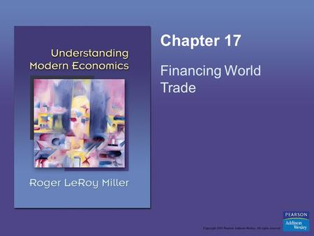 Chapter 17 Financing World Trade. Copyright © 2005 Pearson Addison-Wesley. All rights reserved.17-2 Learning Objectives Explain how foreign exchange rates.
