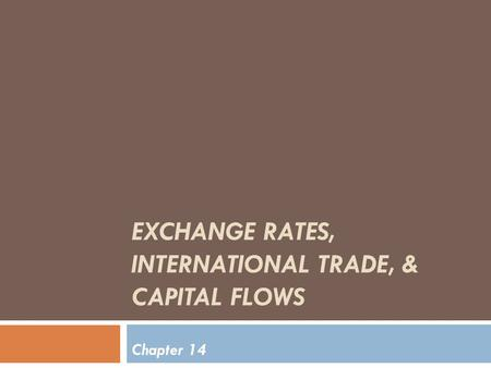 EXCHANGE RATES, INTERNATIONAL TRADE, & CAPITAL FLOWS Chapter 14.