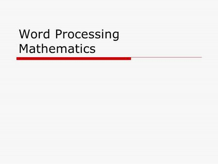 Word Processing Mathematics. Word Processing  More professional  Don't use handwritten symbols  Don't use poorly word processed symbols.