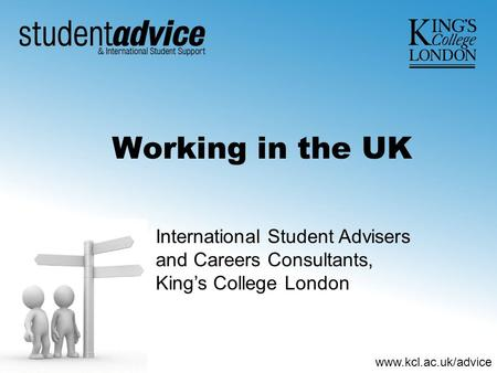 Www.kcl.ac.uk/advice Working in the UK International Student Advisers and Careers Consultants, King's College London.