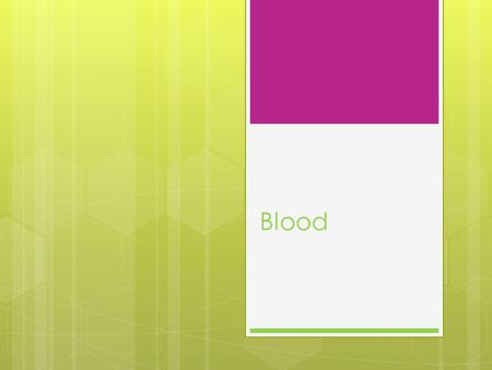 Blood.  A 70kg adult has about 5.5L of blood consisting of: - Plasma (fluid) 55% total volume - Blood cells – 45% total volume.